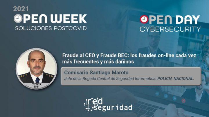Comisario Santiago Maroto, Jefe de la Brigada Central de Seguridad Informática de Policía Nacional. Cybersecurity Open Day 2021.